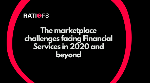 The marketplace challenges facing Financial Services in 2020 and beyond