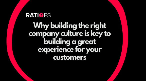 Why building the right company culture is key to building a great experience for your customers